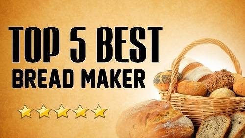 5 Best Bread Makers
